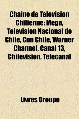 chane-de-tlvision-chilienne-mega-televisin-nacional-de-chile-cnn-chile-warner-channel-canal-13-chile