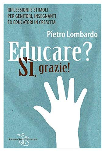 Educare? Si grazie: Riflessioni e stimoli per genitori, insegnanti ed educatori in crescita