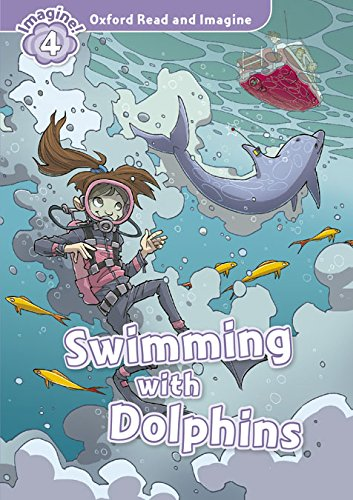 Oxford Read and Imagine: Oxford Read & Imagine 4 Swimming With Dolphins Pack - 9780194723497