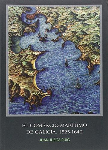 Descargar Libro El comercio marítimo de Galicia 1525-1640 de Juan Juega Puig