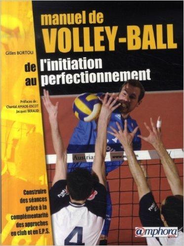 Manuel de volley-ball : De l'initiation au perfectionnement de Gilles Bortoli,Chantal Amade-Escot (Prface),Jacques Beraud (Prface) ( 11 avril 2007 )