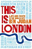 This is London: Life and Death in the World City by Ben Judah (2016-01-28)