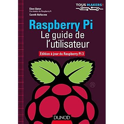 Raspberry Pi - Le guide de l'utilisateur - Edition à jour de Raspberry Pi 3