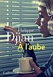 vignette de 'A l'aube (Philippe Djian)'