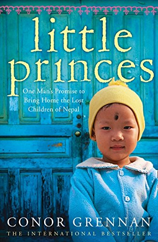 Little Princes: One Man's Promise to Bring Home the Lost Children of Nepal por Conor Grennan