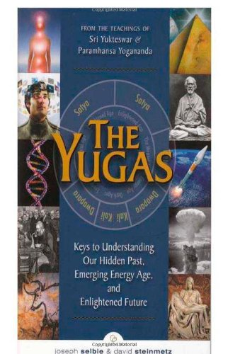 Yugas: Keys to Understanding Our Hidden Past, Emerging Energy Age and Enlightened Future (Zyklus Verbunden)