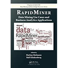 RapidMiner: Data Mining Use Cases and Business Analytics Applications (Chapman & Hall/CRC Data Mining and Knowledge Discovery Series)