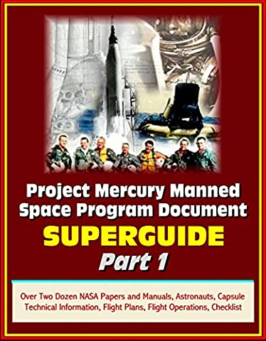 Project Mercury Manned Space Program Document Superguide - Part 1: Over Two Dozen NASA Papers and Manuals, Astronauts, Capsule Technical Information, Flight Plans, Flight Operations,