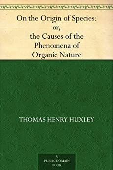 On the Origin of Species: or, the Causes of the Phenomena of Organic Nature (English Edition) par [Huxley, Thomas Henry]
