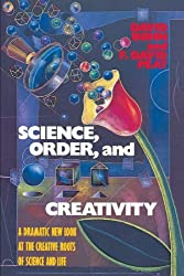 Science, Order, and Creativity: A Dramatic New Look at the Creative Roots of Science and Life by David Bohm (1987-10-01)