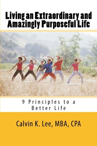 Living an Extraordinary and Amazingly Purposeful Life: 9 Principles to a Better Life