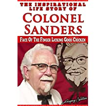 Harland Sanders - The Inspirational Life Story of Colonel Sanders: Face On The Finger Licking Good Chicken (Inspirational Life Stories by Gregory Watson Book 12) (English Edition)