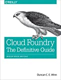 Cloud Foundry: The Definitive Guide: Develop, Deploy, and Scale