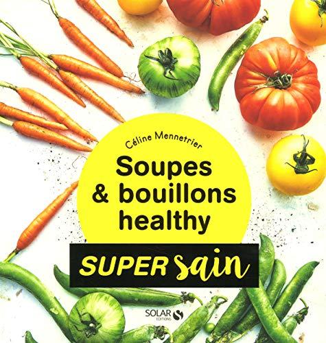 Soupes & bouillons healthy - super sain par Celine MENNETRIER