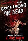 THE SAGA OF THE DEAD SILENCER Book 2: Grace Among The Dead (Volume 2) by Aiken, L.Roy (2014) Paperback