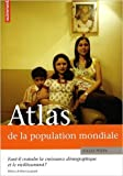 Atlas de la population mondiale : Faut-il craindre la croissance démographique et le vieillissement ? de Gilles Pison ,Guillaume Balavoine (Cartographer),Albert Jacquard (Préface) ( 11 mars 2009 )