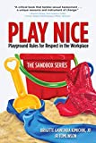 Play Nice: Playground Rules for Respect in the Workplace (The Sandbox Book 1) (English Edition)