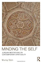 Minding the Self: Jungian meditations on contemporary spirituality by Murray Stein (2014-03-20)