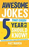 Awesome Jokes That Every 5 Year Old Should Know!: Bucketloads of rib ticklers