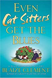 Even Cat Sitters Get the Blues (Dixie Hemingway Mysteries)