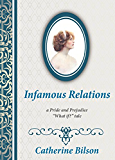 "Infamous Relations: A Pride And Prejudice ""What If?"" Tale (English Edition)"