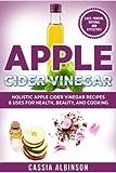 Beauty Health Best Deals - Apple Cider Vinegar: Holistic Apple Cider Recipes & Uses for Health, Beauty, Cooking & Home: Volume 1 (DIY, Apple Cider Vinegar, Natural Recipes)