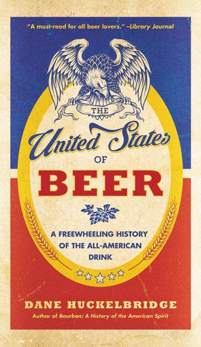 the-united-states-of-beer-the-true-tale-of-how-beer-conquered-america-from-bc-to-budweiser-and-beyon