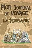 Mon Journal de Voyage la Roumanie: 6x9 Carnet de voyage I Journal de voyage avec instructions, Checklists et Bucketlists, cadeau parfait pour votre séjour en Roumanie et pour chaque voyageur....