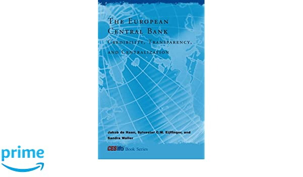 The European Central Bank: Credibility, Transparency, and Centralization (CESifo Book Series)