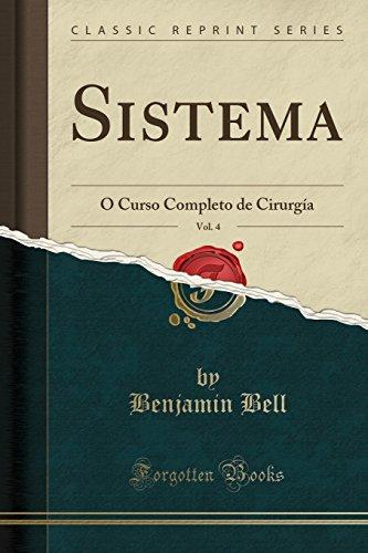 Descargar Libro Sistema, Vol. 4: Ó Curso Completo de Cirurgía (Classic Reprint) de Benjamin Bell