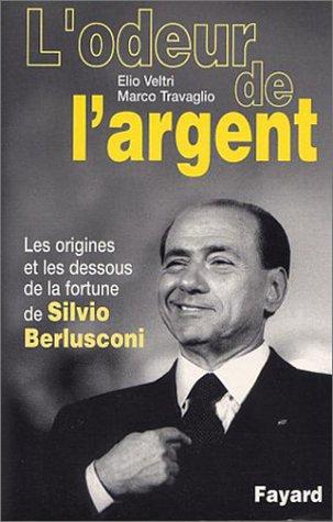 L'Odeur de l'argent - Les Origines et les dessous de la fortune de Silvio Berlusconi