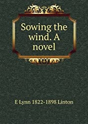 Sowing the wind. A novel