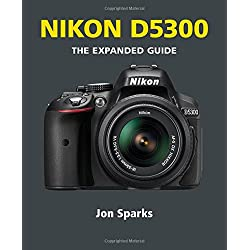 Nikon D5300: The Expanded Guide