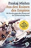 Aus den Ruinen des Empires: Die Revolte gegen den Westen und der Wiederaufstieg Asiens - Pankaj Mishra