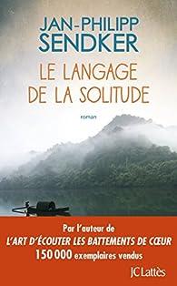 Le langage de la solitude par Jan-Philipp Sendker