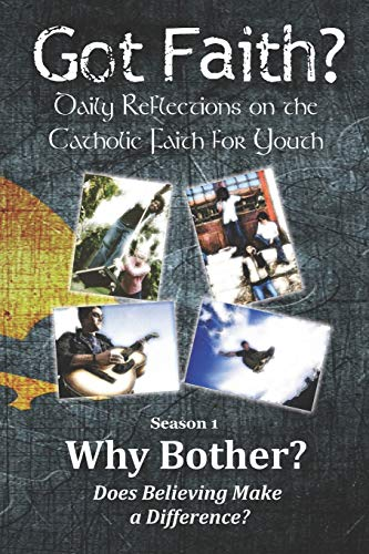 Why Bother?: Does Believing Make a Difference (Got Faith? Catholic Christian Reflections for Youth, Band 1) Youth Toms