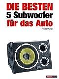 Die besten 5 Subwoofer für das Auto: 1hourbook (German Edition)