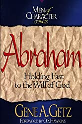 Abraham: Holding Fast to the Will of God (Men of character)