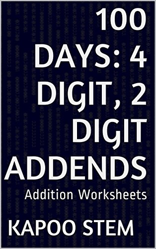 100 Addition Worksheets with 4-Digit, 2-Digit Addends: Math Practice Workbook (100 Days Math Addition Series 26) (English Edition)