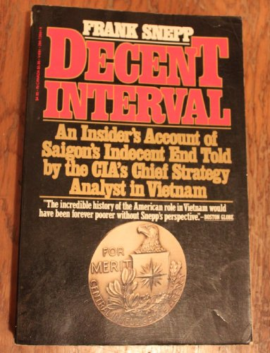 Decent interval: An insiders account of Saigons indecent end told by the CIAs chief strategy analyst in Vietnam