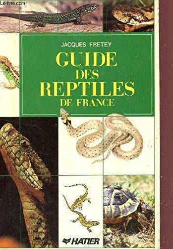 GUIDE DES REPTILES DE FRANCE METROPOLITAINE ET DES ILES SATELLITES / TORTUES ET LEZARDS, SERPENTS, FONCTION VENIMEUSE.