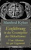 Einführung in das Gesamtgebiet des Okkultismus: Vom Altertum bis zur Gegenwart (Vollständige Ausgabe)