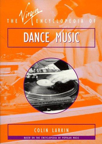 the-virgin-encyclopedia-of-dance-music-virgin-encyclopedias-of-popular-music