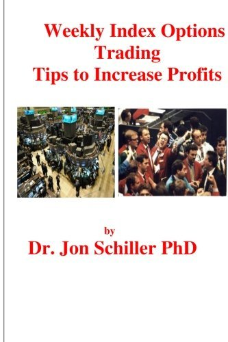 Weekly Index Options Trading Tips to Increase Profits by Dr. Jon Schiller PhD (2012-03-01)