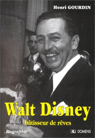 Walt Disney, bâtisseur de rêves. Biographie