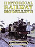 Historical Railway Modelling: A Personal View