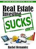 Real Estate Investing Sucks: How to Find, Hire, and Manage Contractors—the Right Way!