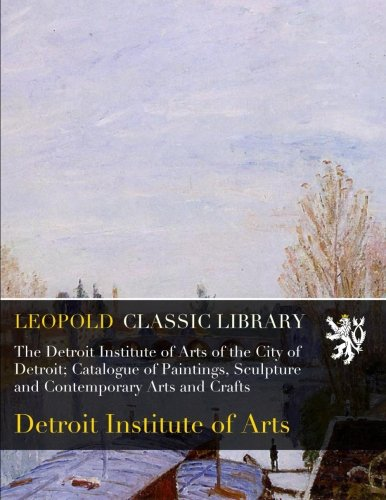 the-detroit-institute-of-arts-of-the-city-of-detroit-catalogue-of-paintings-sculpture-and-contempora