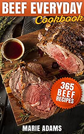 365 Beef Recipes: Steak, Roast Beef, Ribs, Pot Roast, Meat Loaf ...