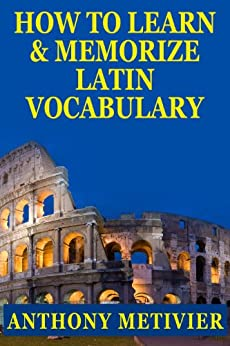 How To Learn And Memorize Latin Vocabulary ... Using A Memory Palace Specifically Designed For Classical Latin (Magnetic Memory Series) by [Metivier, Anthony]